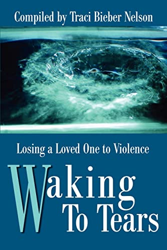 Waking to Tears By Traci Bieber Nelson