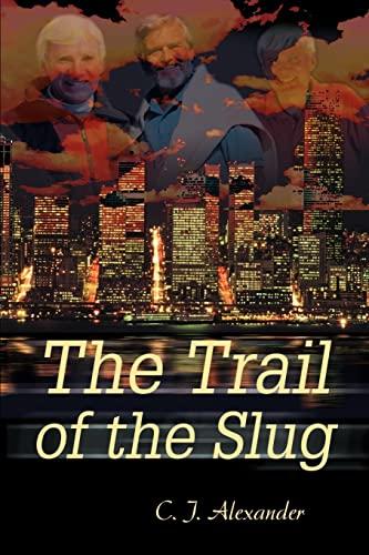 The Trail of the Slug By C J Alexander