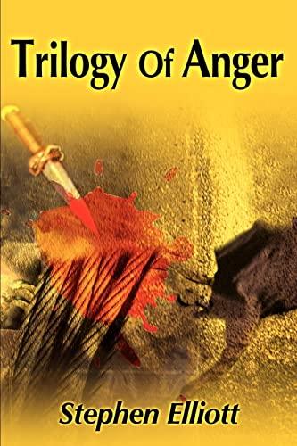 Trilogy of Anger By Stephen Elliott