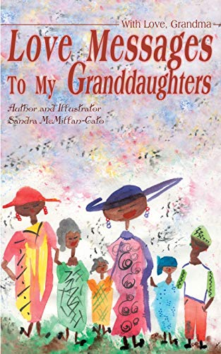 Love Messages to My Granddaughters By Sandra McMillan-Cato