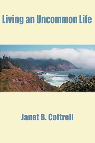 Living an Uncommon Life By Janet B Cottrell