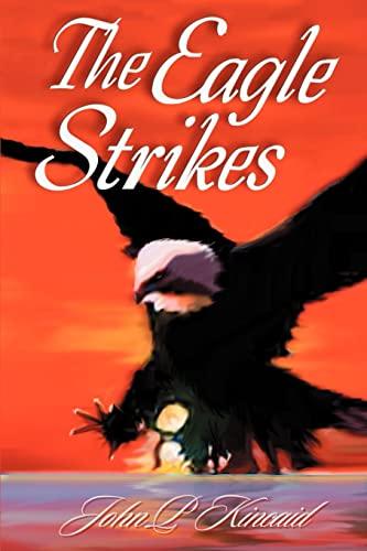 The Eagle Strikes By John P Kincaid