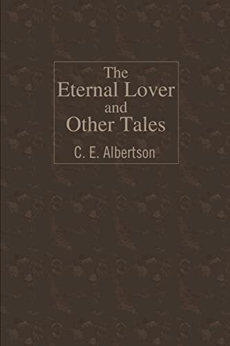 The Eternal Lover and Other Tales By C E Albertson