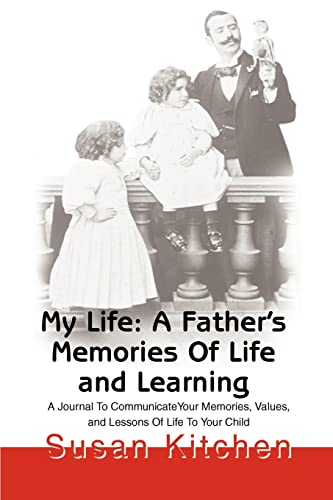 My Life: A Father's Memories of Life and Learning By Susan Kitchen