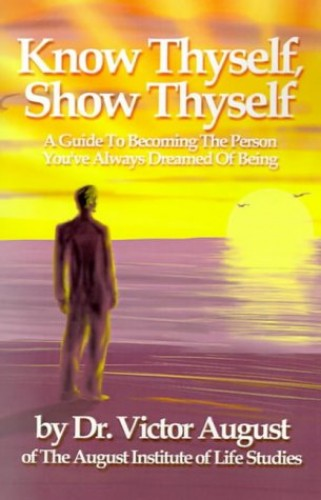 Know Thyself, Show Thyself By Victor August