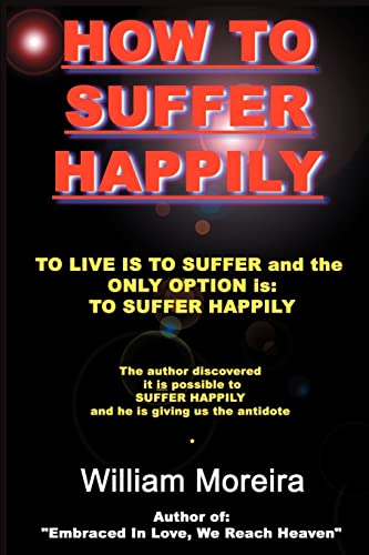 How to Suffer Happily By William Moreira