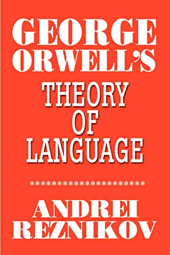 George Orwell's Theory of Language By Andrei Reznikov