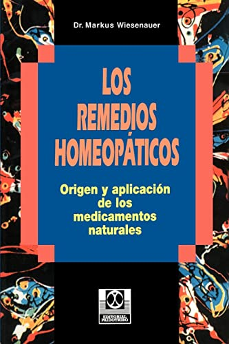 Los Remedios Homeopaticos Origen y Aplicacion de los Medicamentos Naturales By Markus Wiesenauer