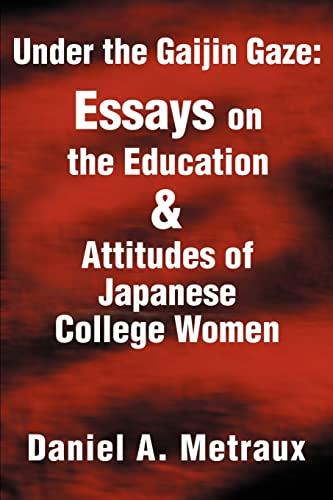 Under the Gaijin Gaze: Essays on the Education & Attitudes of Japanese College Women By Daniel A Metraux