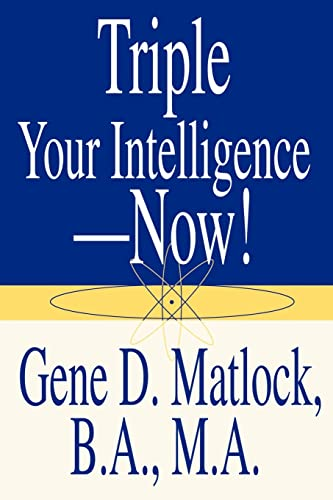 Triple Your Intelligence--Now! By Gene D Matlock