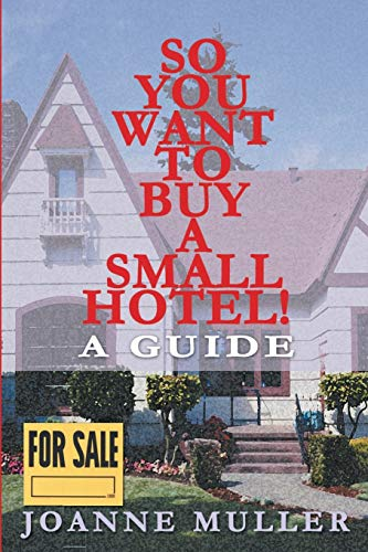 So You Want to Buy a Small Hotel! By Joanne Muller