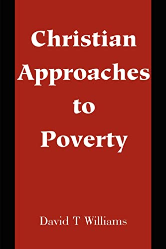 Christian Approaches to Poverty By David T Williams