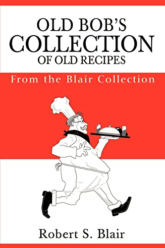 Old Bob's Collection of Old Recipes By Robert S Blair
