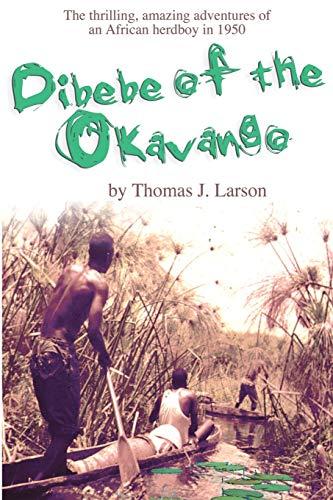Dibebe of the Okavango By Thomas J Larson, Ph.D.