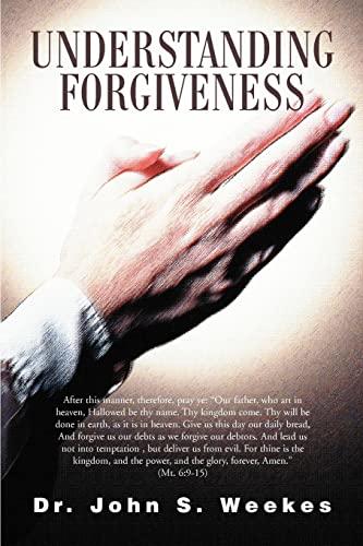 Understanding Forgiveness By Dr John S Weekes