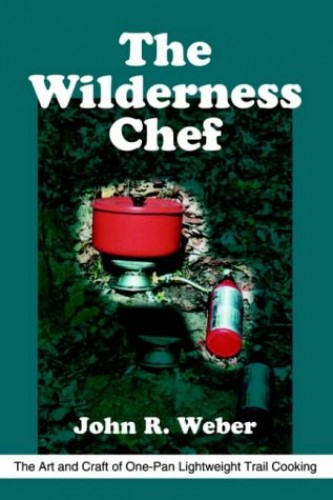 The Wilderness Chef By John R Weber