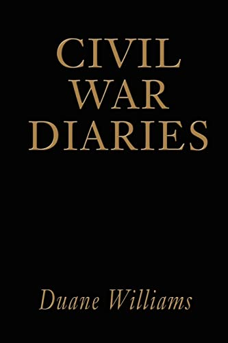 Civil War Diaries By Duane J Williams