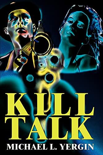 Kill Talk By Michael L Yergin