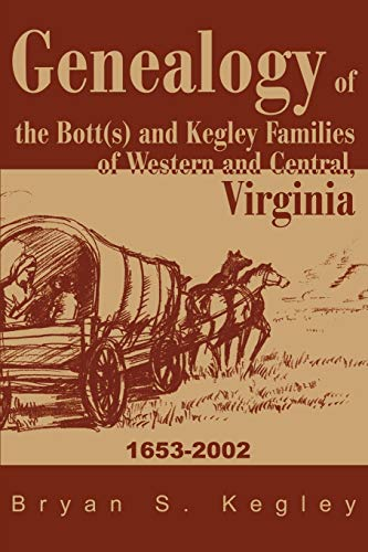 Genealogy of the Bott(s) and Kegley Families of Western and Central, Virginia By Bryan S Kegley