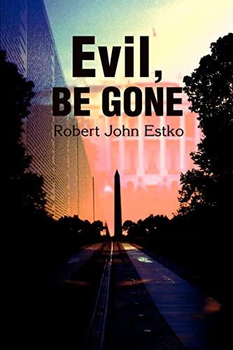 Evil, Be Gone By Robert J Estko