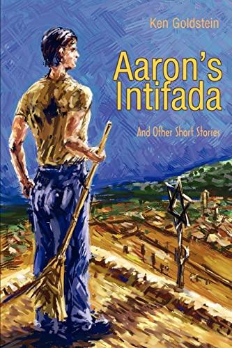 Aaron's Intifada By Ken Goldstein