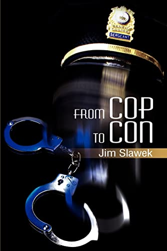 From Cop to Con By Jim Slawek