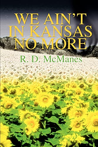 We Ain't in Kansas No More By R D McManes