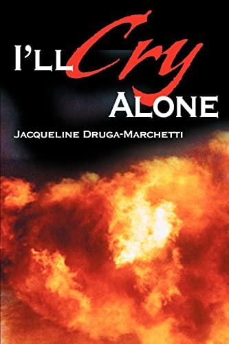 I'll Cry Alone By Jacqueline Druga-Marchetti