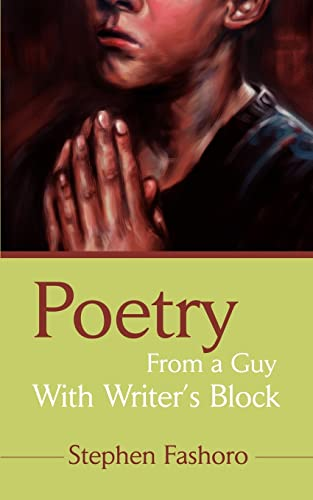 Poetry From a Guy With Writer's Block By Stephen Fashoro