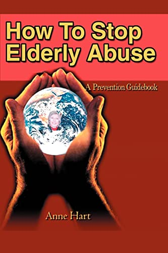 How To Stop Elderly Abuse By Anne Hart