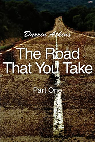 The Road That You Take By Darrin Atkins