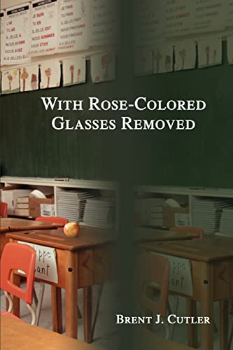 With Rose-Colored Glasses Removed By Brent Jay Cutler