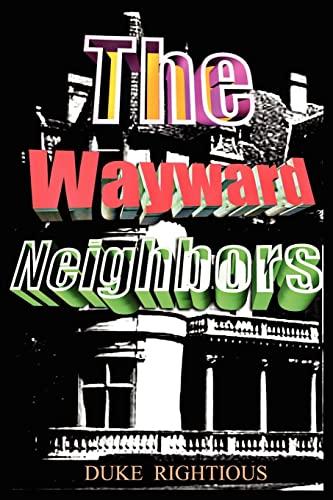 The Wayward Neighbors By Duke Rightious