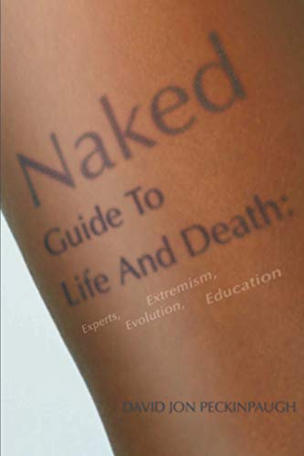 Naked Guide To Life And Death By David Jon Peckinpaugh
