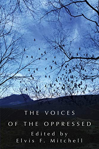 The Voices of the Oppressed By Reverend Elvis F Mitchell