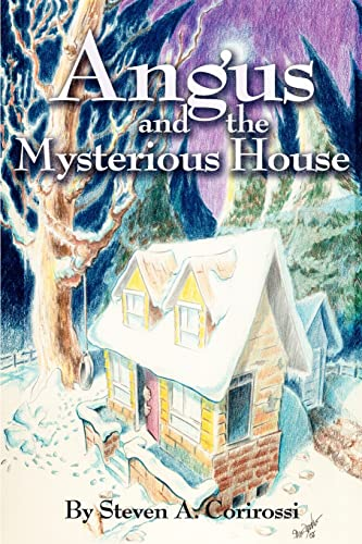 Angus and the Mysterious House By Steven a Corirossi