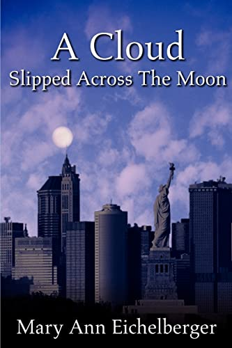 A Cloud Slipped Across The Moon By Mary Ann Eichelberger