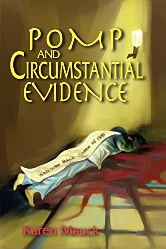 Pomp and Circumstantial Evidence By Karen M Mauck