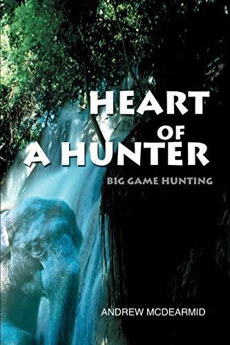 Heart of a Hunter By Andrew M McDearmid