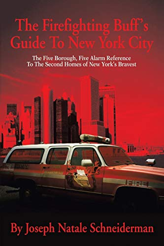 The Firefighting Buff's Guide to New York City By Joseph Natale Schneiderman