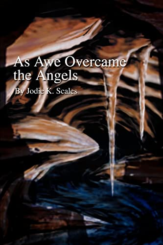 As Awe Overcame the Angels By Jodie K Scales