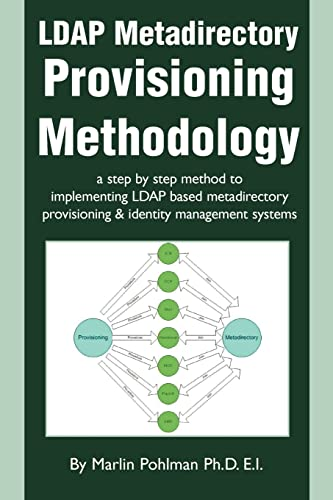 LDAP Metadirectory Provisioning Methodology: a step by step method to implementing LDAP based metadirectory provisioning & identity management systems by Marlin Pohlman