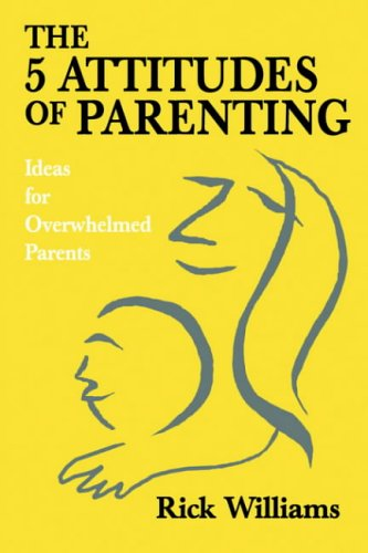 The 5 Attitudes of Parenting By Rick Williams (Lane Community College USA)