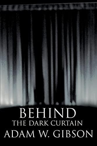 Behind the Dark Curtain By Adam W Gibson