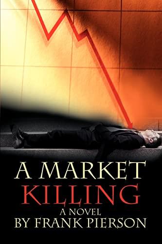 A Market Killing By Frank D Pierson