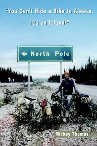 You Can't Ride a Bike to Alaska. It's an Island! By Mickey Thomas