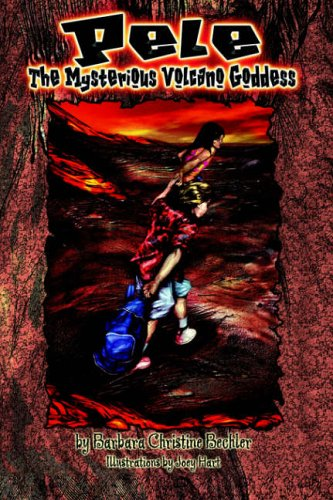 Pele the Mysterious Volcano Goddess By Barbara Christine Bechler