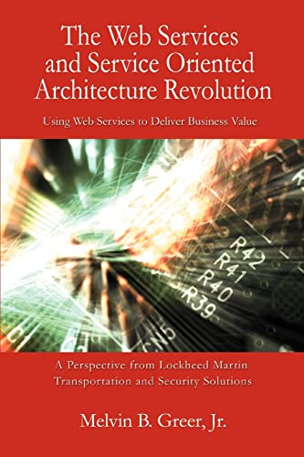 The Web Services and Service Oriented Architecture Revolution By Melvin B Jr Greer