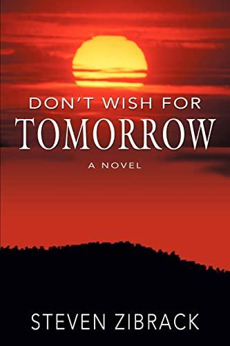 Don't Wish for Tomorrow By Steven Zibrack