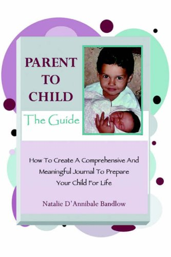 Parent To Child-The Guide By Natalie D'Annibale Bandlow